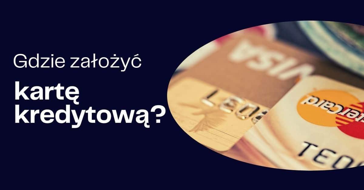Karta kredytowa: gdzie założyć?