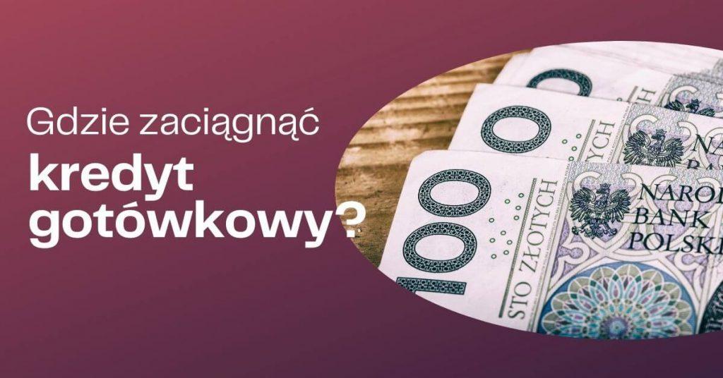 Kredyt gotówkowy: w którym banku go wziąć?